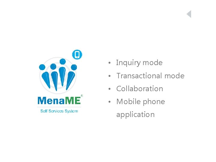 • Inquiry mode • Transactional mode • Collaboration • Mobile phone application