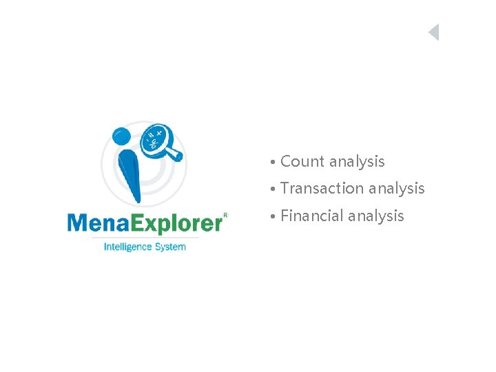 • Count analysis • Transaction analysis • Financial analysis