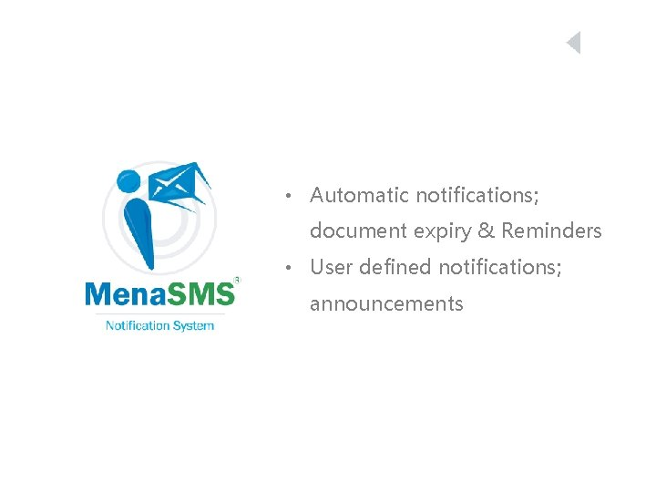 • Automatic notifications; document expiry & Reminders • User defined notifications; announcements