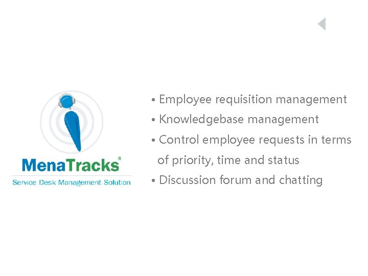 • Employee requisition management • Knowledgebase management • Control employee requests in terms
