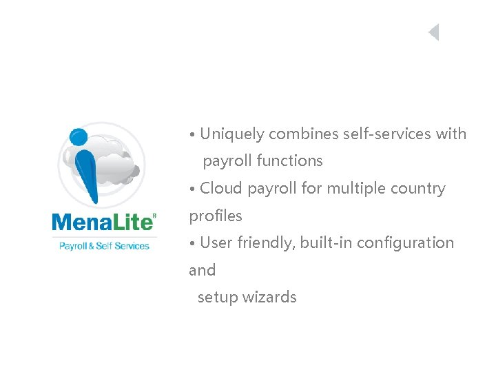 • Uniquely combines self-services with payroll functions • Cloud payroll for multiple country