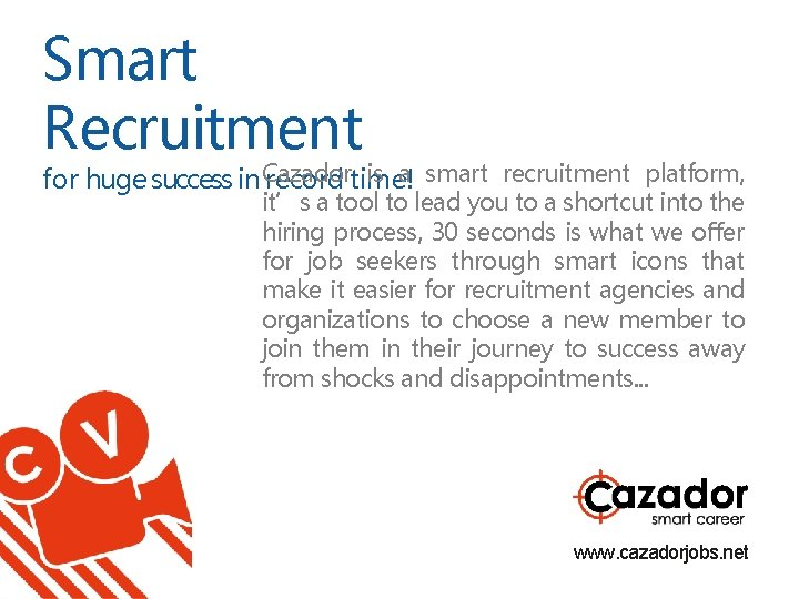 Smart Recruitment is a smart recruitment platform, for huge success in Cazador record time!
