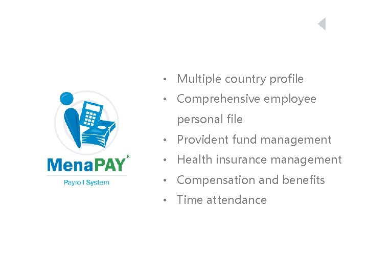 • Multiple country profile • Comprehensive employee personal file • Provident fund management
