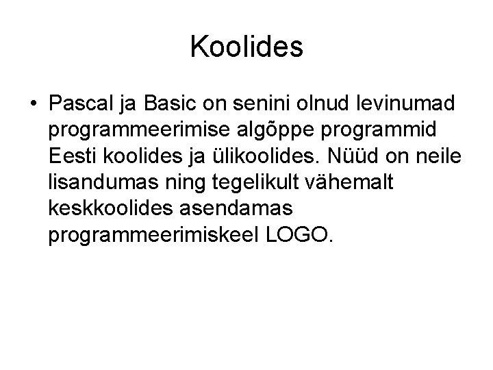 Koolides • Pascal ja Basic on senini olnud levinumad programmeerimise algõppe programmid Eesti koolides