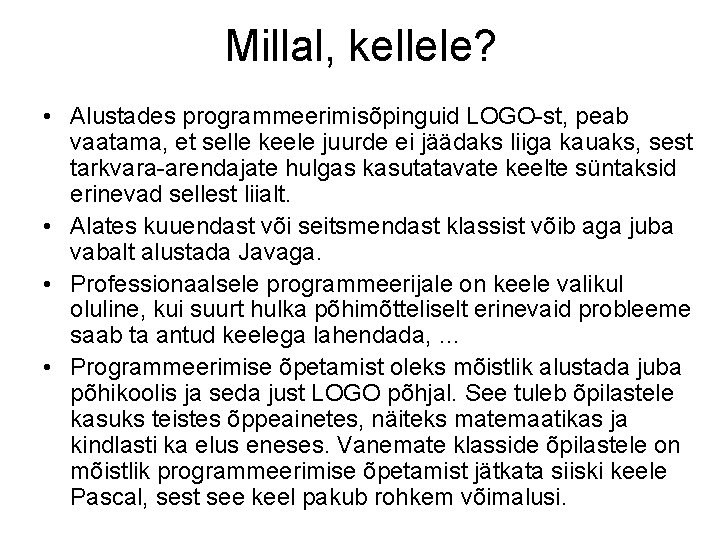 Millal, kellele? • Alustades programmeerimisõpinguid LOGO-st, peab vaatama, et selle keele juurde ei jäädaks