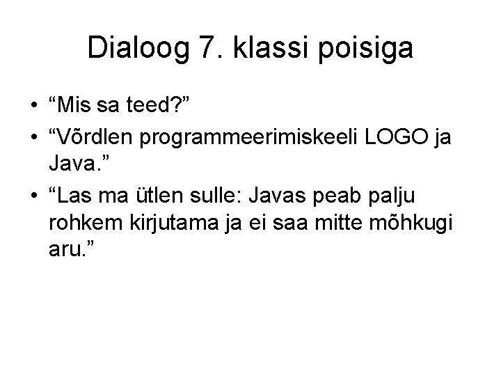 """Dialoog 7. klassi poisiga • """"Mis sa teed? """" • """"Võrdlen programmeerimiskeeli LOGO ja"""