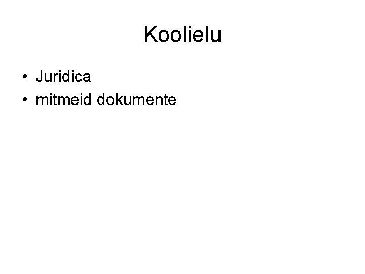 Koolielu • Juridica • mitmeid dokumente
