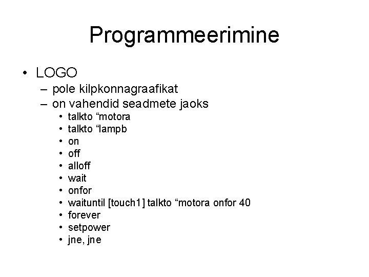Programmeerimine • LOGO – pole kilpkonnagraafikat – on vahendid seadmete jaoks • • •