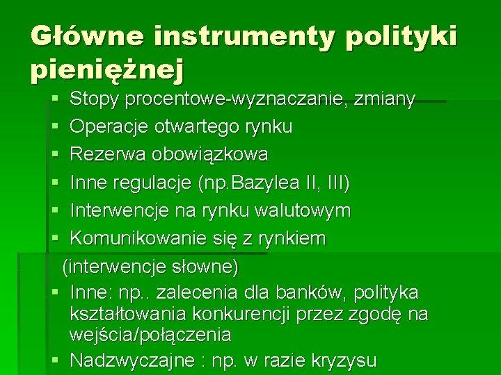 Główne instrumenty polityki pieniężnej § § § Stopy procentowe-wyznaczanie, zmiany Operacje otwartego rynku Rezerwa