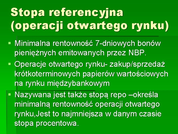 Stopa referencyjna (operacji otwartego rynku) § Minimalna rentowność 7 -dniowych bonów pieniężnych emitowanych przez