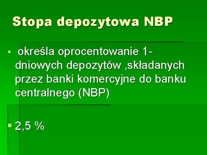 Stopa depozytowa NBP § określa oprocentowanie 1 dniowych depozytów , składanych przez banki komercyjne
