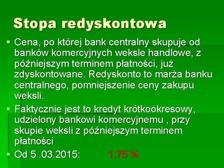 Stopa redyskontowa § Cena, po której bank centralny skupuje od banków komercyjnych weksle handlowe,