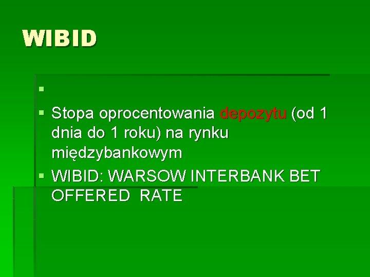 WIBID § § Stopa oprocentowania depozytu (od 1 dnia do 1 roku) na rynku