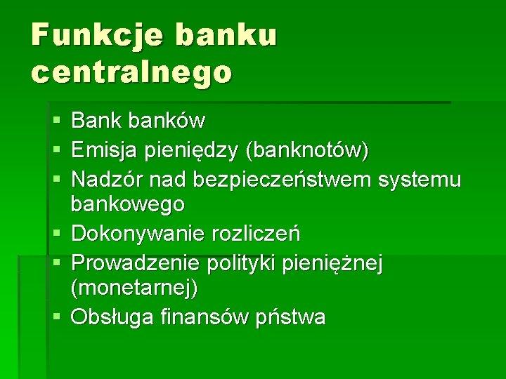 Funkcje banku centralnego § § § Bank banków Emisja pieniędzy (banknotów) Nadzór nad bezpieczeństwem