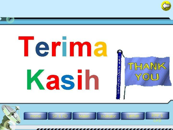 T eri ma Kasi h Home SK & KD Materi Indikator Latihan RPP &