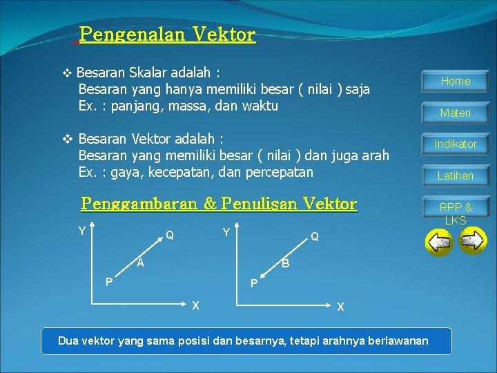 Pengenalan Vektor v Besaran Skalar adalah : Besaran yang hanya memiliki besar ( nilai