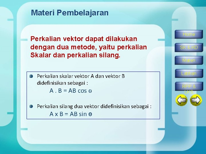 Materi Pembelajaran Perkalian vektor dapat dilakukan dengan dua metode, yaitu perkalian Skalar dan perkalian