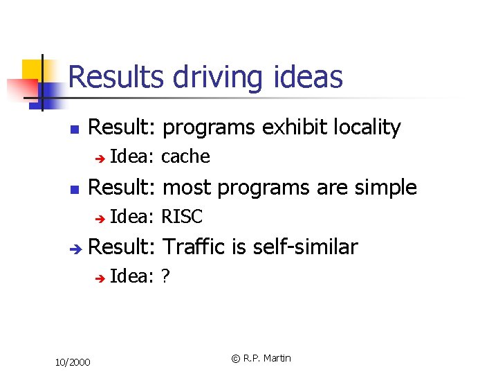 Results driving ideas n Result: programs exhibit locality è n Result: most programs are