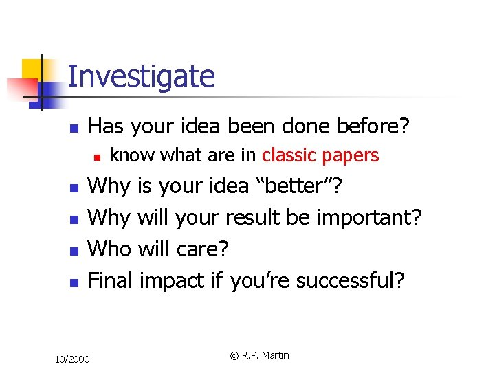 Investigate n Has your idea been done before? n n n know what are