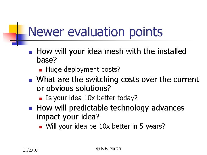 Newer evaluation points n How will your idea mesh with the installed base? n