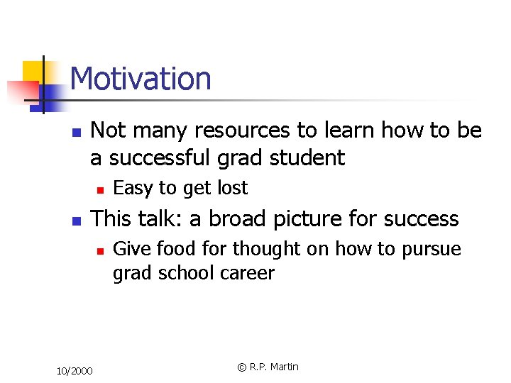 Motivation n Not many resources to learn how to be a successful grad student