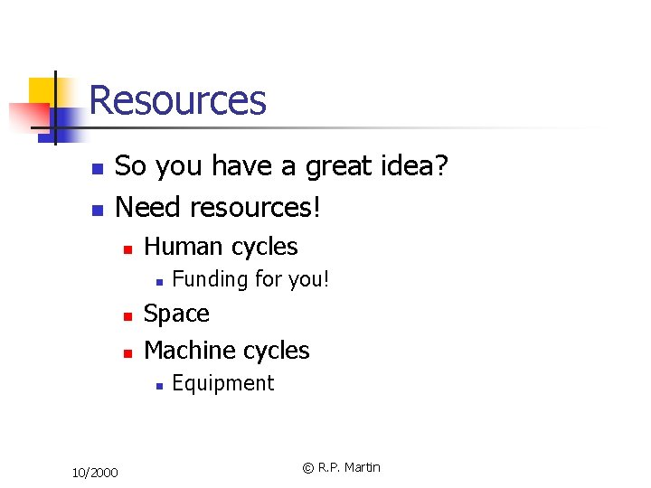 Resources n n So you have a great idea? Need resources! n Human cycles