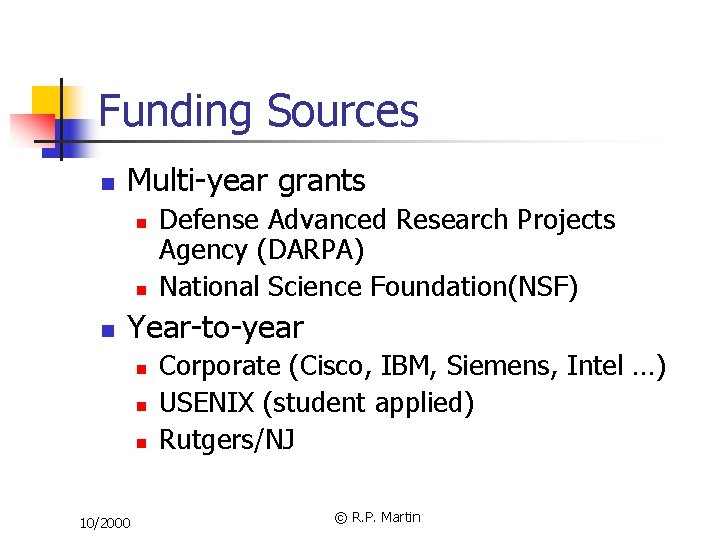 Funding Sources n Multi-year grants n n n Defense Advanced Research Projects Agency (DARPA)