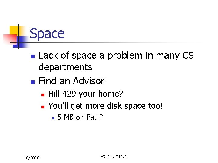 Space n n Lack of space a problem in many CS departments Find an