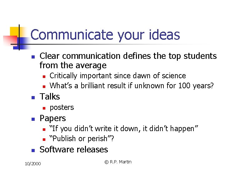 Communicate your ideas n Clear communication defines the top students from the average n