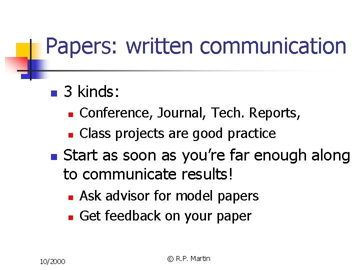 Papers: written communication n 3 kinds: n n n Conference, Journal, Tech. Reports, Class