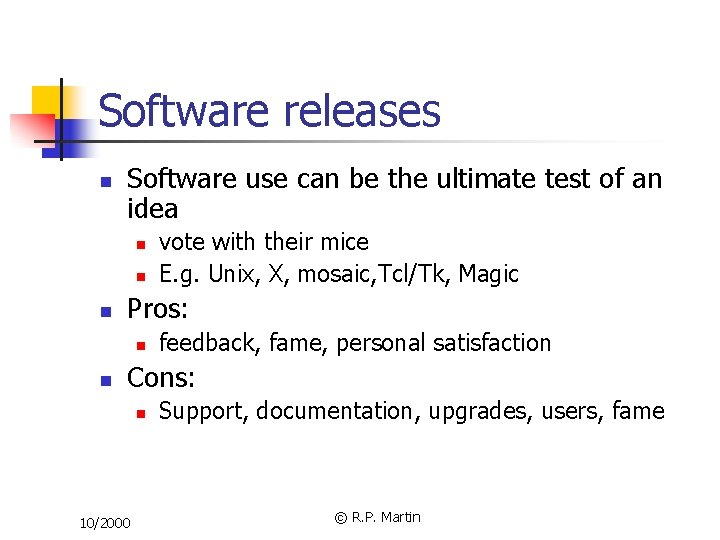 Software releases n Software use can be the ultimate test of an idea n