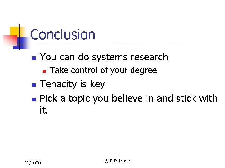 Conclusion n You can do systems research n n n Take control of your