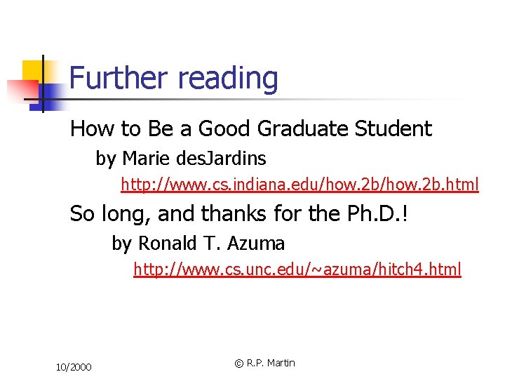 Further reading How to Be a Good Graduate Student by Marie des. Jardins http: