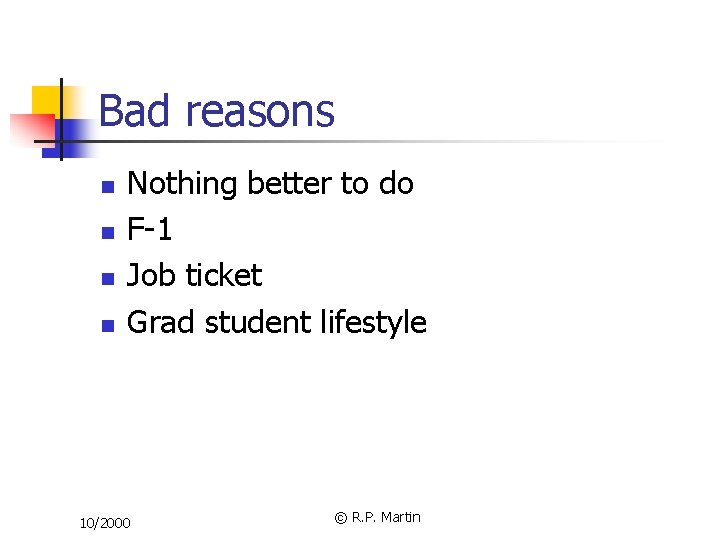 Bad reasons n n Nothing better to do F-1 Job ticket Grad student lifestyle