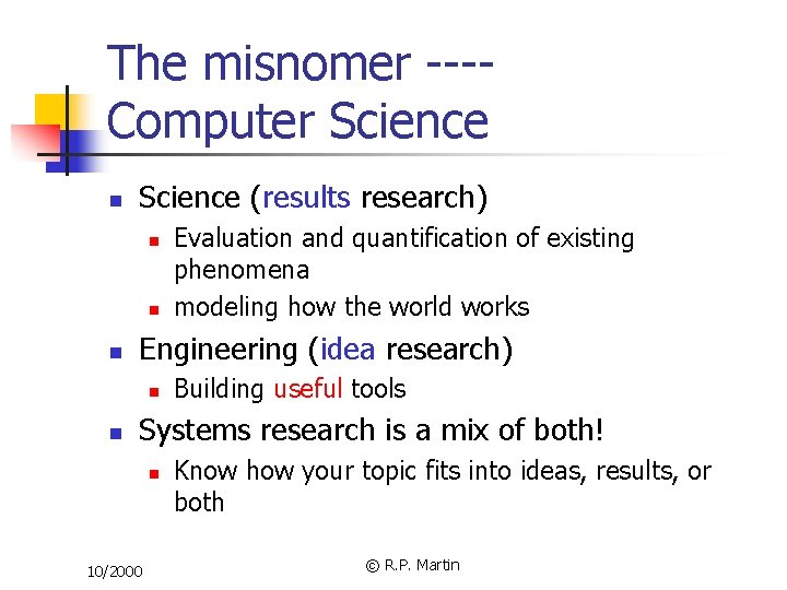 The misnomer ---Computer Science n Science (results research) n n n Engineering (idea research)