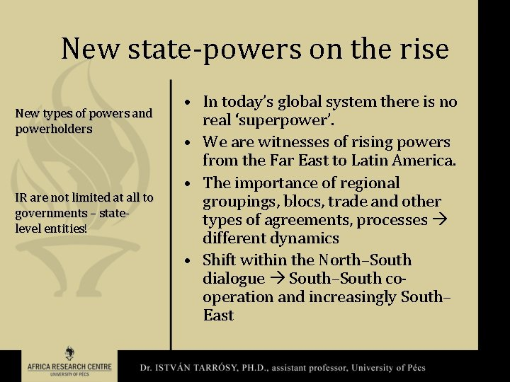 New state-powers on the rise New types of powers and powerholders IR are not