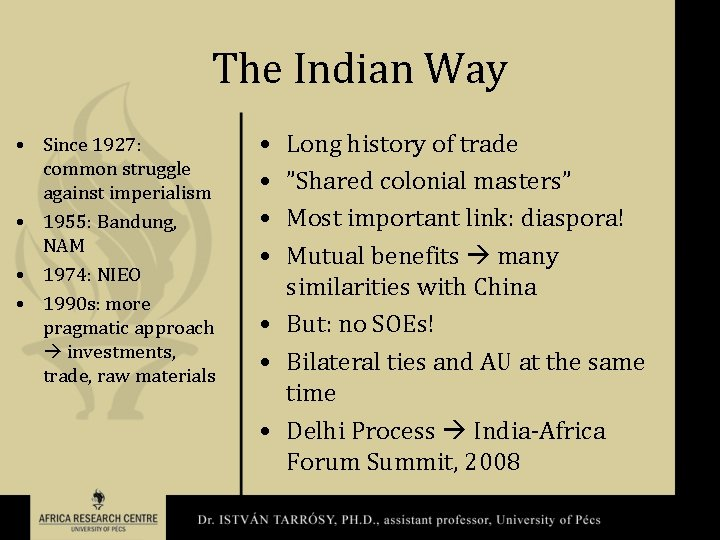 The Indian Way • Since 1927: common struggle against imperialism • 1955: Bandung, NAM