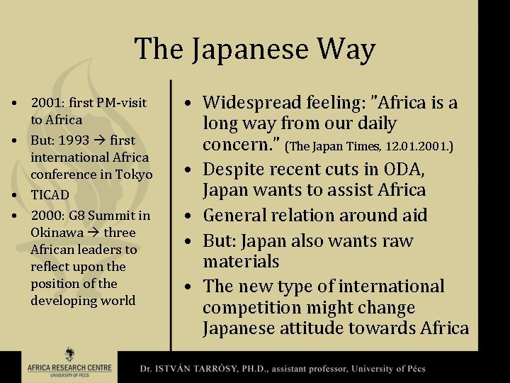 The Japanese Way • 2001: first PM-visit to Africa • But: 1993 first international