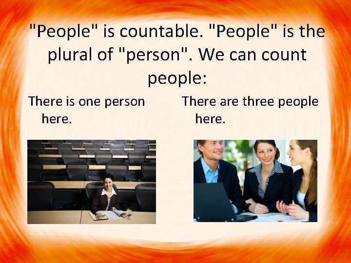"""""""People"""" is countable. """"People"""" is the plural of """"person"""". We can count people: There"""