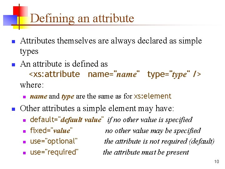 Defining an attribute n n Attributes themselves are always declared as simple types An