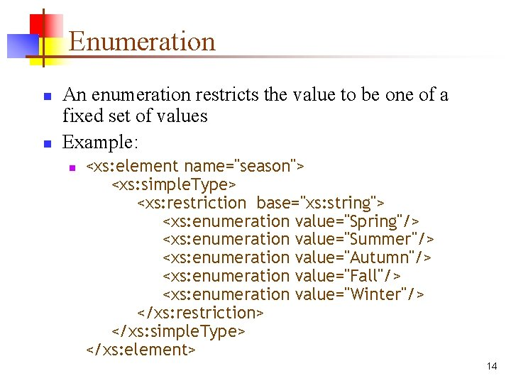 Enumeration n n An enumeration restricts the value to be one of a fixed