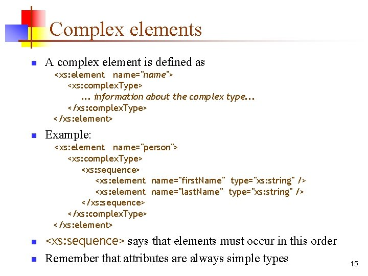 """Complex elements n A complex element is defined as <xs: element name=""""name""""> <xs: complex."""