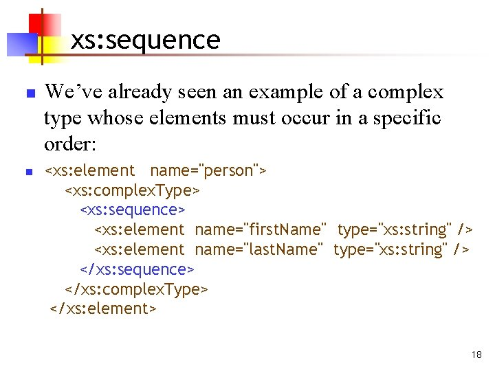 xs: sequence n n We've already seen an example of a complex type whose