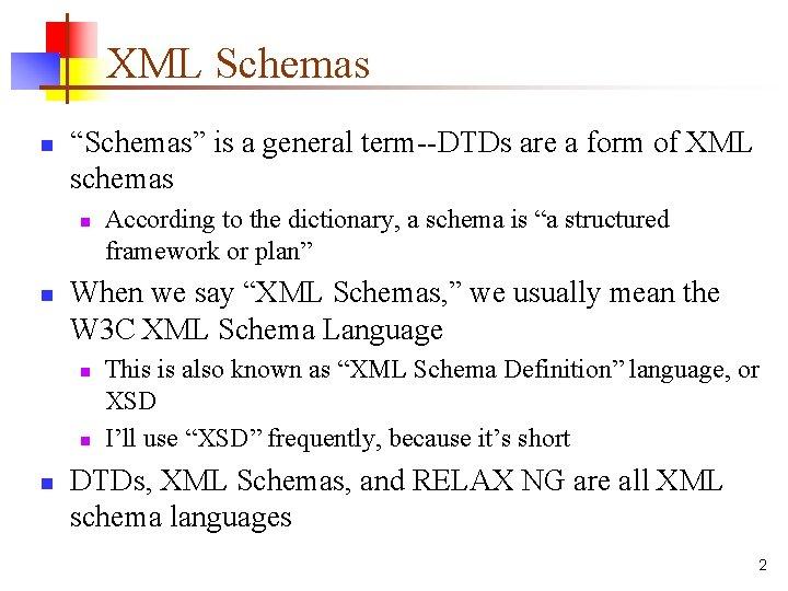 """XML Schemas n """"Schemas"""" is a general term--DTDs are a form of XML schemas"""