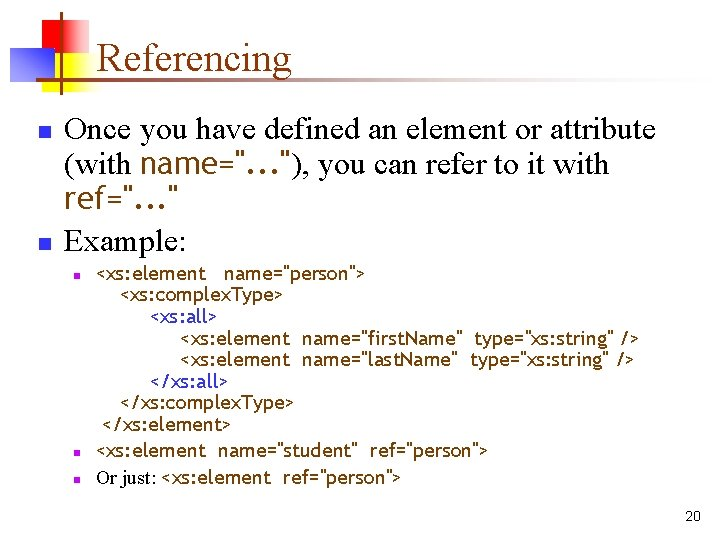"""Referencing n n Once you have defined an element or attribute (with name="""". ."""
