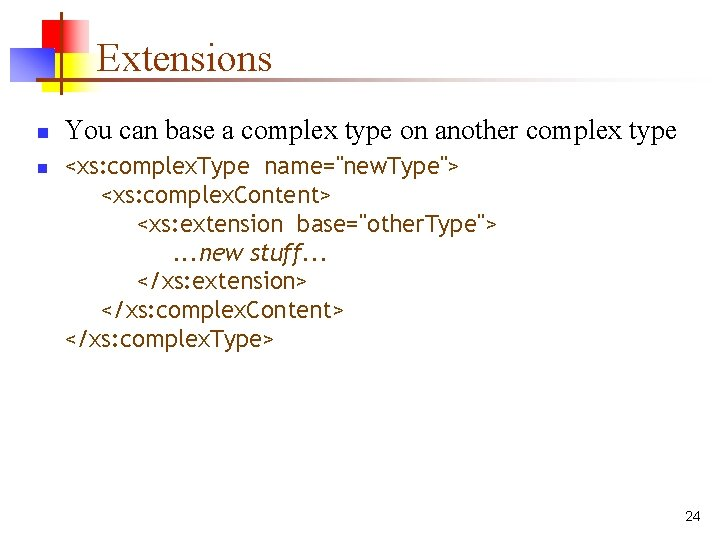 Extensions n n You can base a complex type on another complex type <xs: