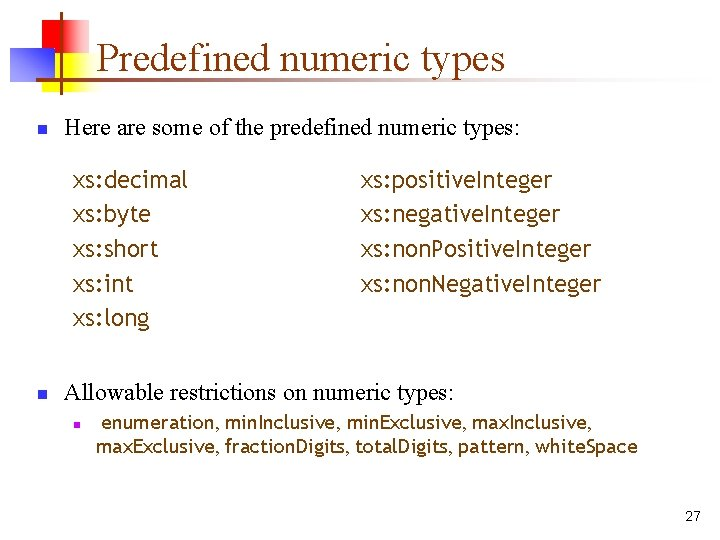 Predefined numeric types n Here are some of the predefined numeric types: xs: decimal