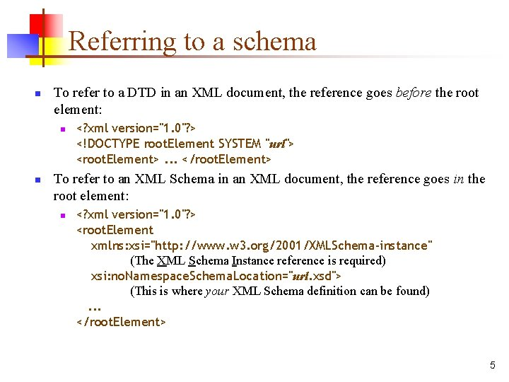 Referring to a schema n To refer to a DTD in an XML document,