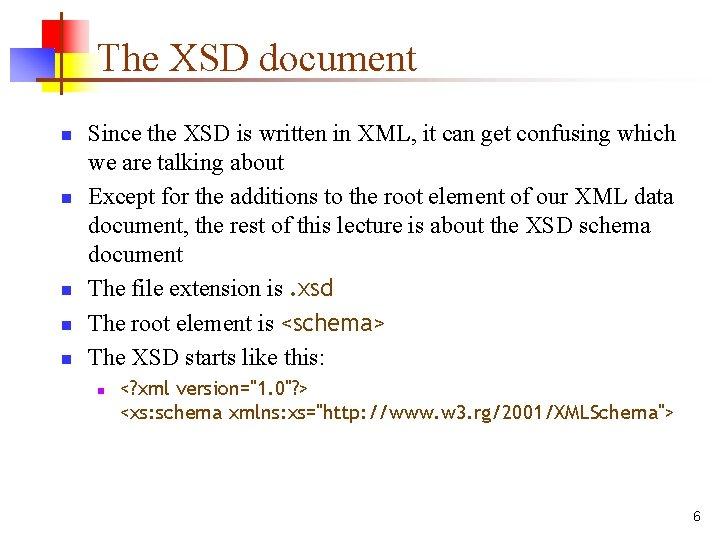 The XSD document n n n Since the XSD is written in XML, it