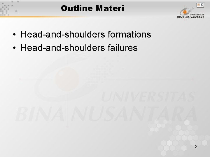Outline Materi • Head-and-shoulders formations • Head-and-shoulders failures 3